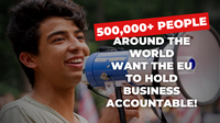 Over half a million people tell the EU to hold business accountable